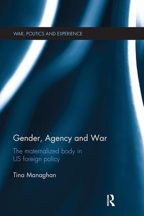 Gender, Agency and War: The Maternalized Body in US Foreign Policy book cover