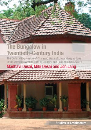 The Bungalow in Twentieth-Century India: The Cultural Expression of Changing Ways of Life and Aspirations in the Domestic Architecture of Colonial and Post-colonial Society, 1st Edition (Paperback) book cover