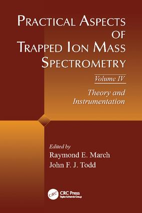 Practical Aspects of Trapped Ion Mass Spectrometry, Volume IV: Theory and Instrumentation, 1st Edition (Paperback) book cover