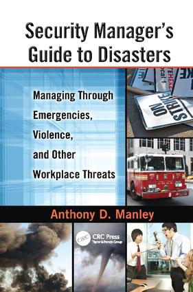 Security Manager's Guide to Disasters: Managing Through Emergencies, Violence, and Other Workplace Threats book cover