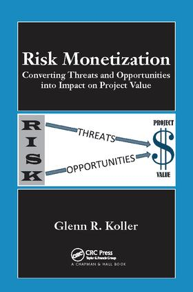 Risk Monetization: Converting Threats and Opportunities into Impact on Project Value, 1st Edition (Paperback) book cover
