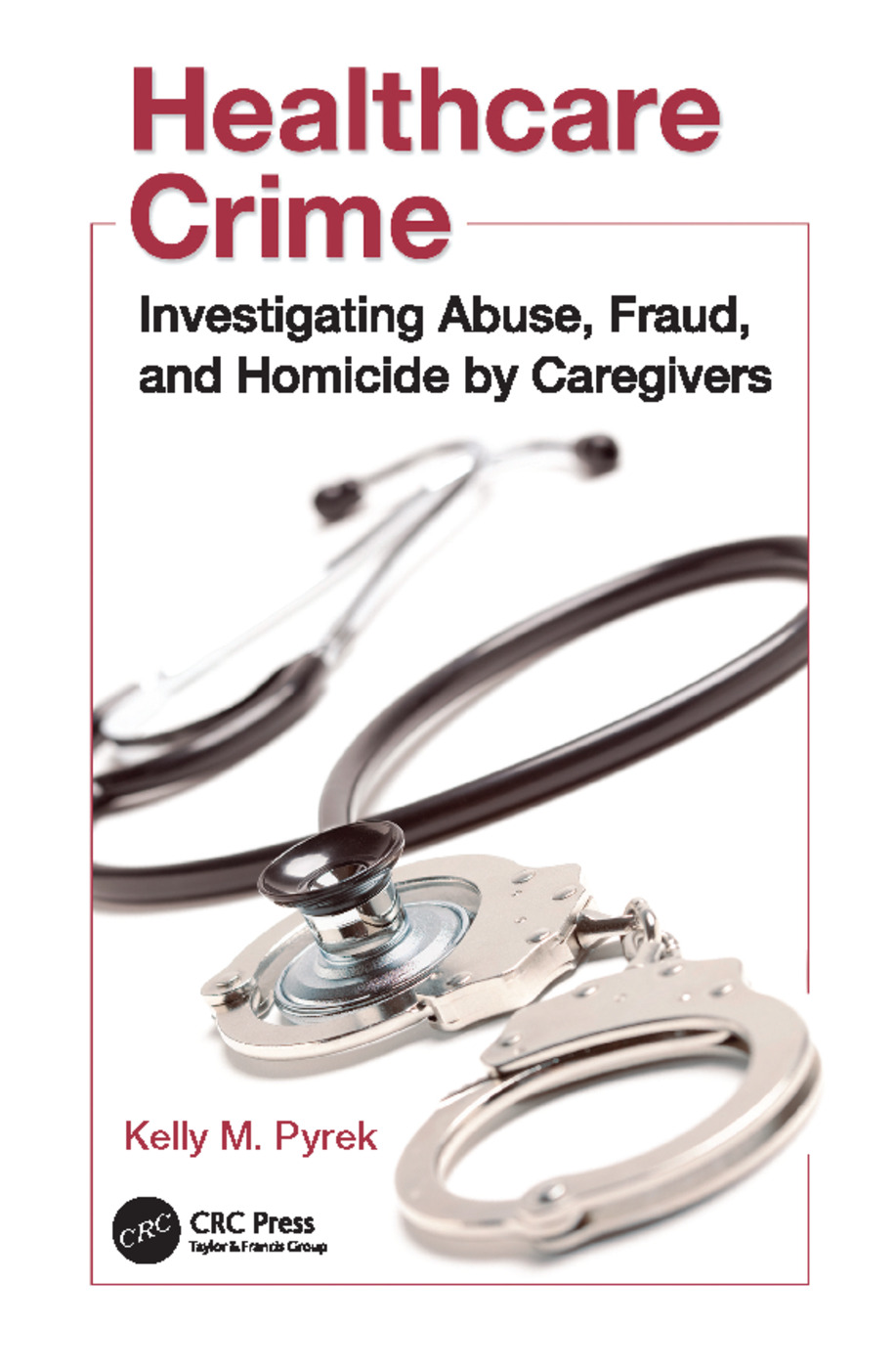 Healthcare Crime: Investigating Abuse, Fraud, and Homicide by Caregivers, 1st Edition (Paperback) book cover