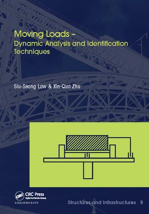 Moving Loads – Dynamic Analysis and Identification Techniques: Structures and Infrastructures Book Series, Vol. 8, 1st Edition (Paperback) book cover