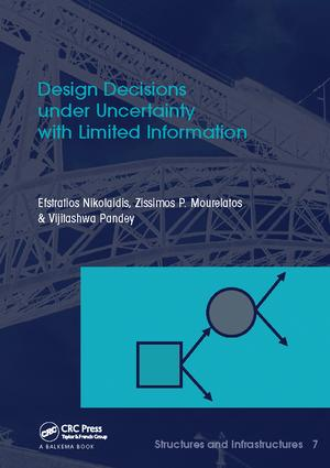 Design Decisions under Uncertainty with Limited Information: Structures and Infrastructures Book Series, Vol. 7 book cover