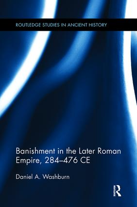 Banishment in the Later Roman Empire, 284-476 CE book cover