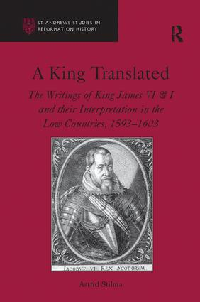 A King Translated: The Writings of King James VI & I and their Interpretation in the Low Countries, 1593–1603, 1st Edition (Paperback) book cover