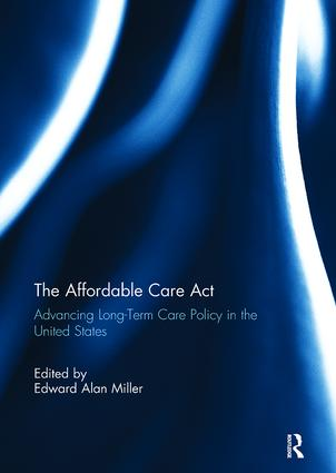 The Affordable Care Act: Advancing Long-Term Care Policy in the United States, 1st Edition (Paperback) book cover