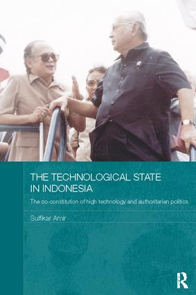 The Technological State in Indonesia: The Co-constitution of High Technology and Authoritarian Politics book cover