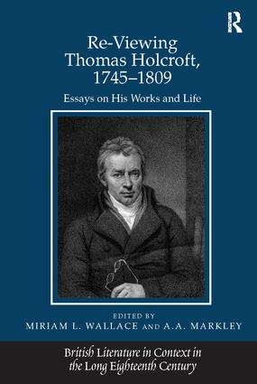 Re-Viewing Thomas Holcroft, 1745–1809: Essays on His Works and Life, 1st Edition (Paperback) book cover
