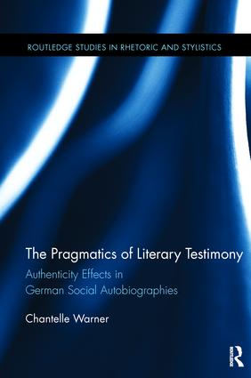 The Pragmatics of Literary Testimony: Authenticity Effects in German Social Autobiographies book cover