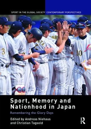 Sport, Memory and Nationhood in Japan: Remembering the Glory Days book cover