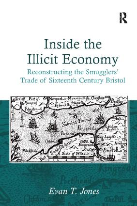 Inside the Illicit Economy: Reconstructing the Smugglers' Trade of Sixteenth Century Bristol, 1st Edition (Paperback) book cover