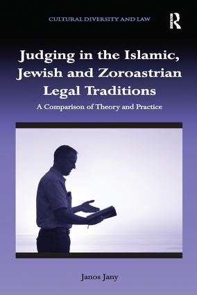 Judging in the Islamic, Jewish and Zoroastrian Legal Traditions: A Comparison of Theory and Practice, 1st Edition (Paperback) book cover