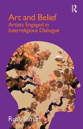 Art and Belief: Artists Engaged in Interreligious Dialogue, 1st Edition (Paperback) book cover