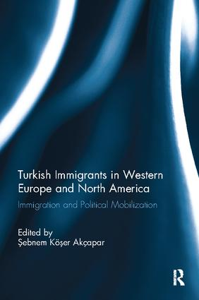 Turkish Immigrants in Western Europe and North America: Immigration and Political Mobilization book cover