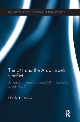The UN and the Arab-Israeli Conflict: American Hegemony and UN Intervention since 1947 book cover