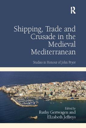 Shipping, Trade and Crusade in the Medieval Mediterranean: Studies in Honour of John Pryor book cover