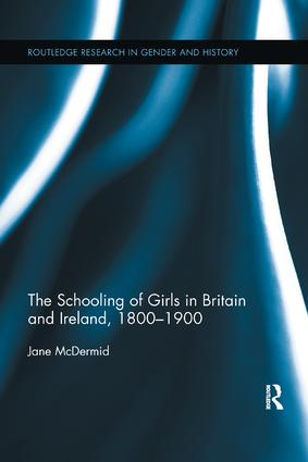 The Schooling of Girls in Britain and Ireland, 1800- 1900: 1st Edition (Paperback) book cover
