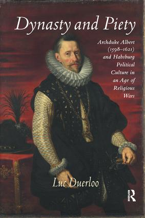 Dynasty and Piety: Archduke Albert (1598-1621) and Habsburg Political Culture in an Age of Religious Wars, 1st Edition (Paperback) book cover
