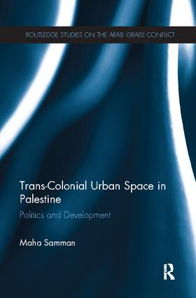 Trans-Colonial Urban Space in Palestine: Politics and Development book cover