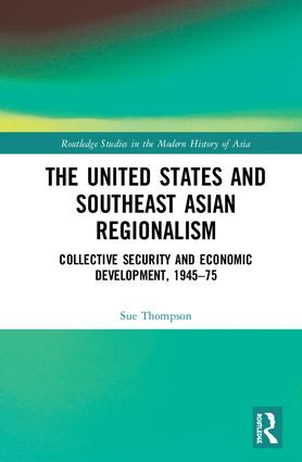 The United States and Southeast Asian Regionalism: Collective Security and Economic Development, 1945–75 book cover