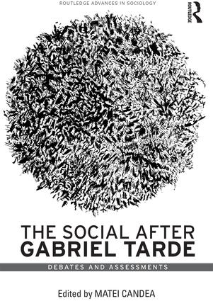 The Social after Gabriel Tarde: Debates and Assessments, 2nd Edition (Hardback) book cover