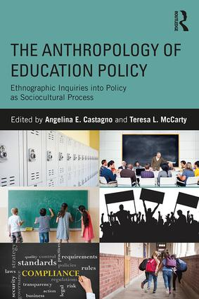 The Anthropology of Education Policy: Ethnographic Inquiries into Policy as Sociocultural Process book cover