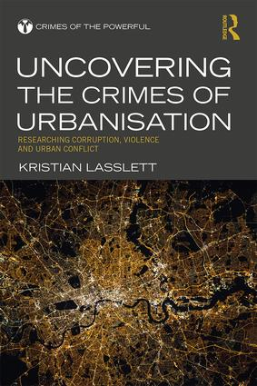 Uncovering the Crimes of Urbanisation: Researching Corruption, Violence and Urban Conflict book cover