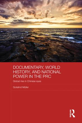 Documentary, World History, and National Power in the PRC: Global Rise in Chinese Eyes (Paperback) book cover