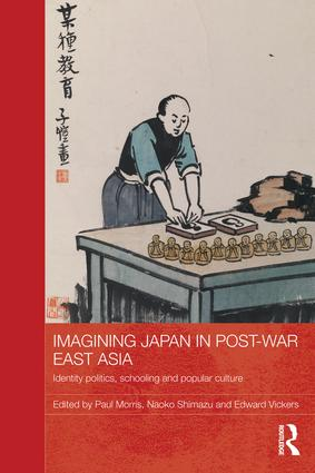 Imagining Japan in Post-war East Asia: Identity Politics, Schooling and Popular Culture (Paperback) book cover