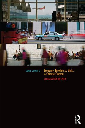 Economy, Emotion, and Ethics in Chinese Cinema: Globalization on Speed (Hardback) book cover