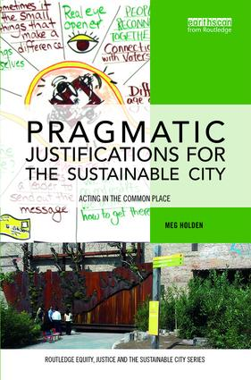 Pragmatic Justifications for the Sustainable City: Acting in the common place book cover