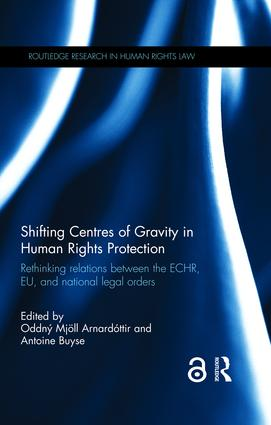 Shifting Centres of Gravity in Human Rights Protection: Rethinking Relations between the ECHR, EU, and National Legal Orders book cover