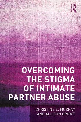 Overcoming the Stigma of Intimate Partner Abuse: 1st Edition (Paperback) book cover