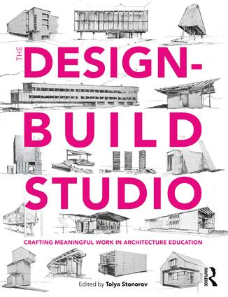 The Design-Build Studio: Crafting Meaningful Work in Architecture Education (Paperback) book cover