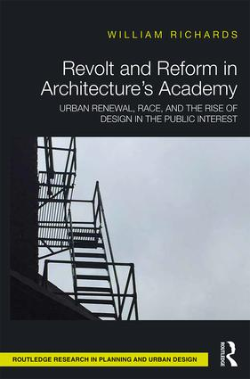 Revolt and Reform in Architecture's Academy: Urban Renewal, Race, and the Rise of Design in the Public Interest book cover