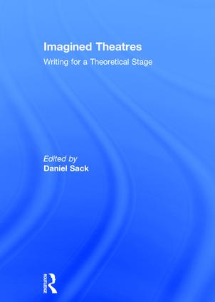 Imagined Theatres: Writing for a Theoretical Stage, 1st Edition (Hardback) book cover
