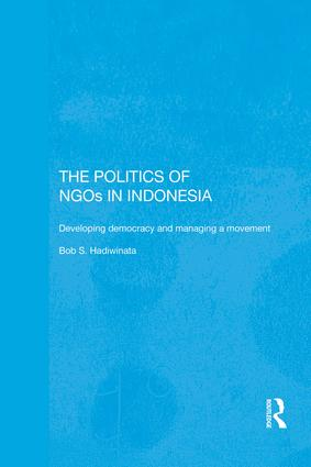 The Politics of NGOs in Indonesia: Developing Democracy and Managing a Movement book cover