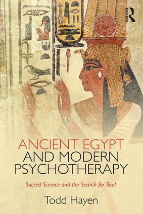 Ancient Egypt and Modern Psychotherapy: Sacred Science and the Search for Soul (Paperback) book cover