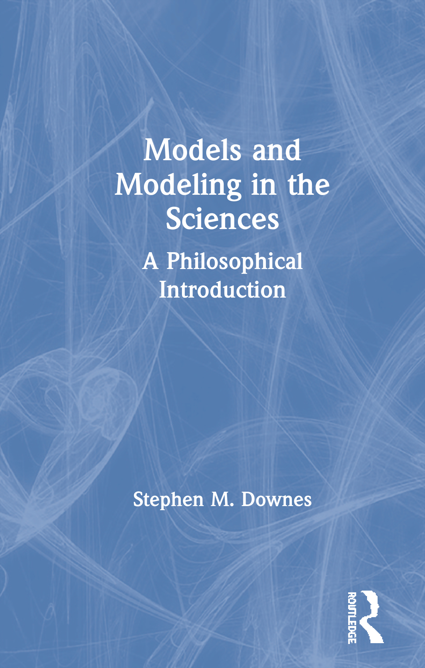 Models and Modelling in the Sciences: A Philosophical Introduction book cover