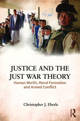 Justice and the Just War Tradition: Human Worth, Moral Formation, and Armed Conflict, 1st Edition (Hardback) book cover
