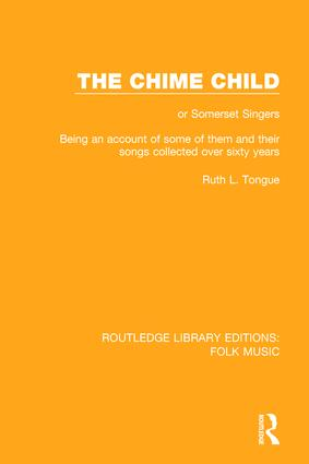 The Chime Child: or Somerset Singers Being An Account of Some of Them and Their Songs Collected Over Sixty Years book cover