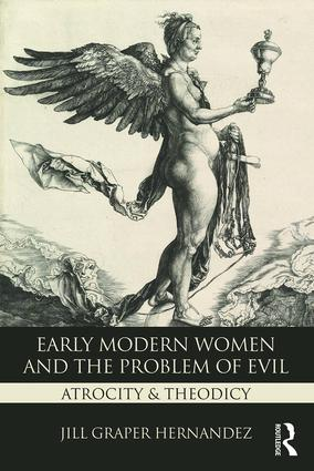 Early Modern Women and the Problem of Evil: Atrocity & Theodicy, 1st Edition (Paperback) book cover