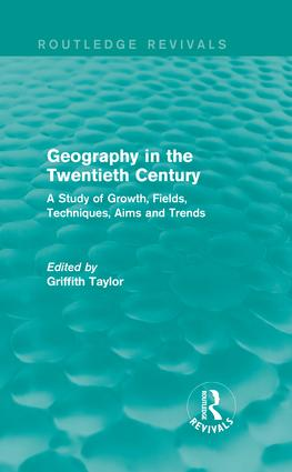 Geography in the Twentieth Century: A Study of Growth, Fields, Techniques, Aims and Trends book cover