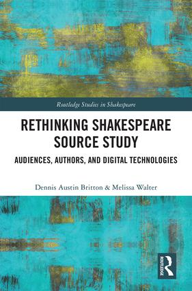 Rethinking Shakespeare Source Study: Audiences, Authors, and Digital Technologies book cover