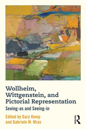 Wollheim, Wittgenstein, and Pictorial Representation: Seeing-as and Seeing-in, 1st Edition (Hardback) book cover