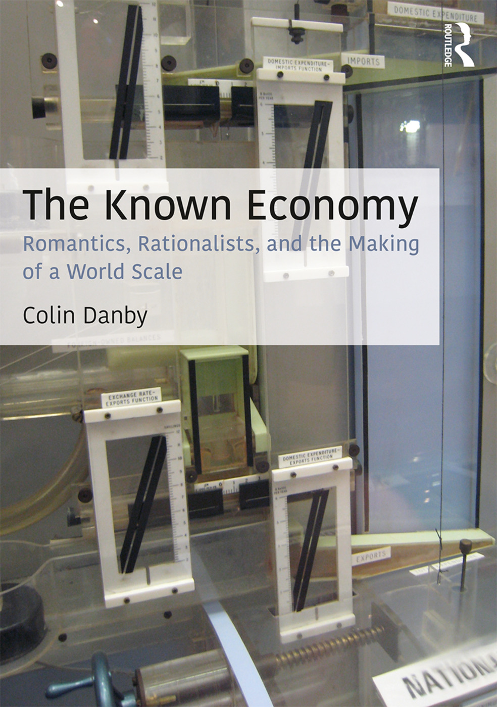 The Known Economy: Romantics, Rationalists, and the Making of a World Scale book cover
