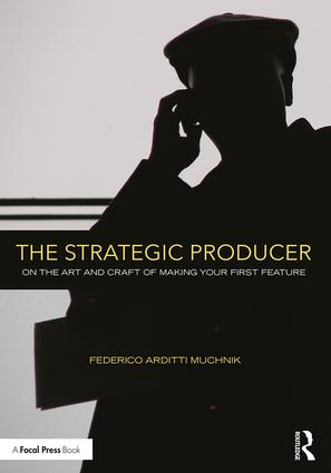 The Strategic Producer: On the Art and Craft of Making Your First Feature book cover