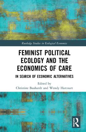 Feminist Political Ecology and the Economics of Care: In Search of Economic Alternatives book cover