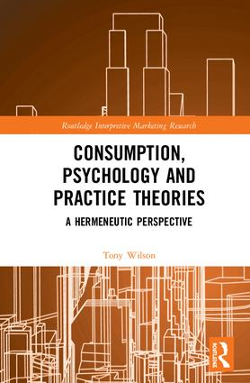 Consumption, Psychology and Practice Theories: A Hermeneutic Perspective, 1st Edition (Paperback) book cover